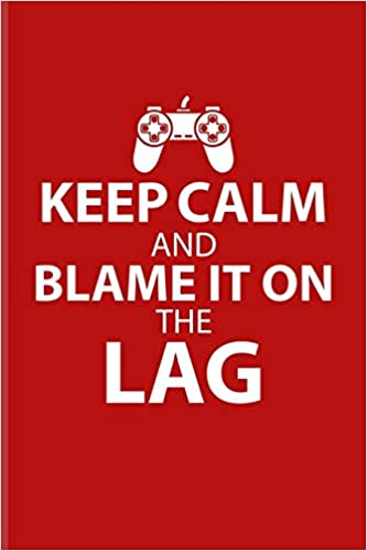 Keep Calm And Blame It On The Lag: Funny Gaming Quotes ...