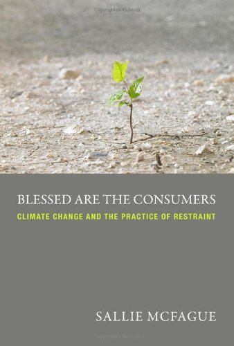 Blessed Are the Consumers Climate Change and the Practice of Restraint