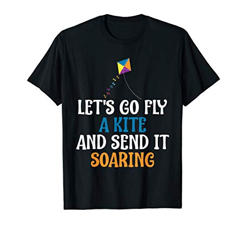 Let's Go Fly a Kite T Shirt April National Kite Month Gift