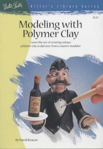 Modeling With Polymer Clay (Artist's Library Series) (Polymer Clay Sculpt)