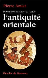 Introductionà l'histoire de l'art de l'Antiquité orientale par Pierre Amiet