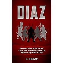 Diaz: Lessons From Nate's Rise From The Stockton Street To Dethroning MMA's Elite (MMA, Boxing, Brazilian Jiu Jitsu)