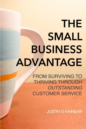The Small Business Advantage: From Surviving to Thriving Through Outstanding Customer Service pdf
