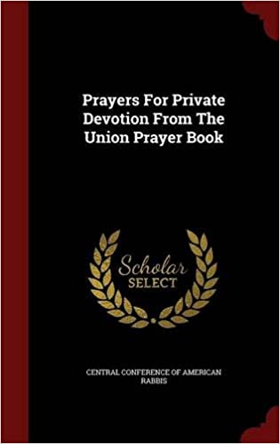 Prayers For Private Devotion From The Union Prayer Book