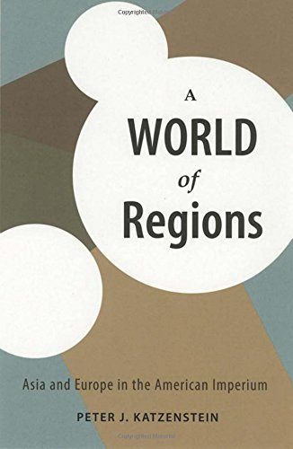 A World of Regions: Asia and Europe in the American Imperium