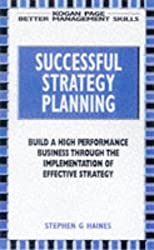 Successful Strategy Planning: Developing Strategic Planning to Build High-performance Business (Better management skills)