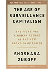 Age of Surveillance Capitalism, The: The Fight for a Human Future at the New Frontier of Power
