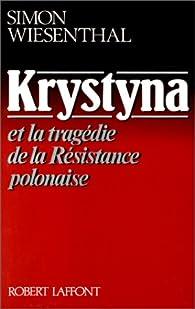 Krystyna : Et la tragédie de la Résistance polonaise par Simon Wiesenthal