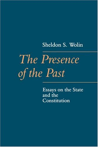 The Presence of the Past: Essays on the State and the Constitution (The Johns Hopkins Series in Constitutional Thought)