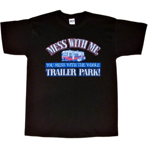 Whole Trailer T-shirt Park (MENS T-SHIRT : BLACK - L - Mess With Me Mess With The Whole Trailer Park)
