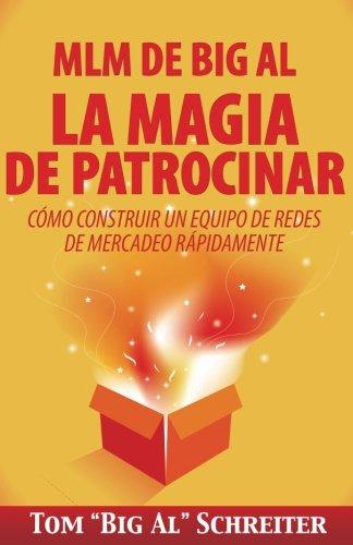 """MLM de Big Al la Magia de Patrocinar: Como Construir un Equipo de Redes de Mercadeo Rapidamente (Spanish Edition) [Tom """"Big Al"""" Schreiter] (Tapa Blanda)"""