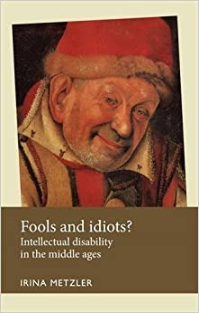 Book Fools and idiots?: Intellectual disability in the Middle Ages (Disability History MUP)