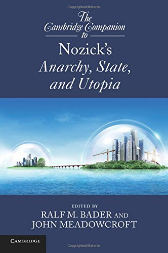 The Cambridge Companion to Nozick's Anarchy, State, and Utopia. Edited by Ralf M. Bader, John Meadowcroft