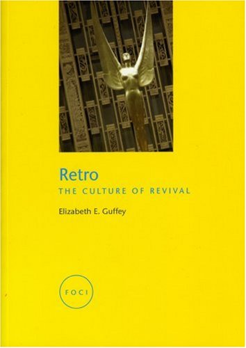 Retro: The Culture of Revival (Focus on Contemporary Issues (FOCI))