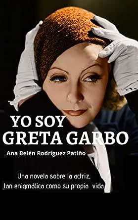 YO SOY GRETA GARBO: Una novela sobre la actriz, tan
