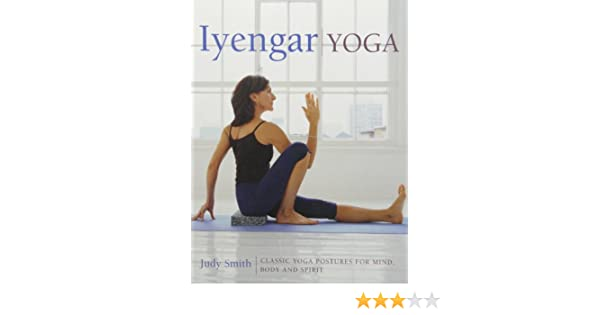 Iyengar Yoga: Classic yoga postures for mind, body and ...