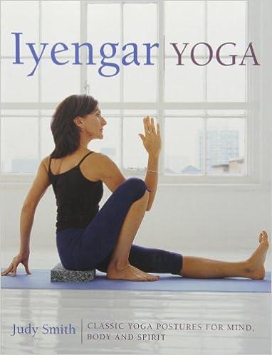 Iyengar Yoga: Classic yoga postures for mind, body and ...