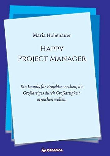 Happy Project Manager: Ein Impuls für Projektmenschen, die Großartiges durch Großartigkeit erreichen wollen. Taschenbuch – 21. September 2016 Maria Hohenauer Morawa Lesezirkel GmbH 3990571494 Betriebswirtschaft