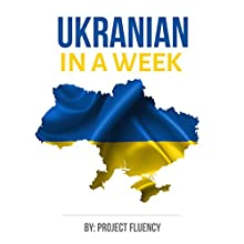 Ukrainian in a Week: The Ultimate Crash Course for Ukrainian Language Beginners Audiobook by  Project Fluency Narrated by Matvii Nebikov