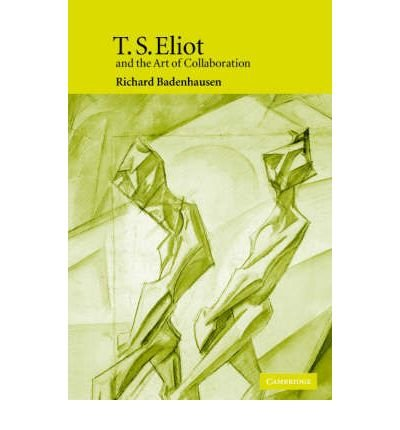 [(T.S. Eliot and the Art of Collaboration)] [Author: Richard Badenhausen] published on (February, 2005) ebook