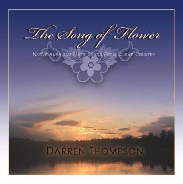 Darren Thompson, The Song of Flower, Native American Flute Songs from Ojibwe Country