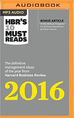 HBR's 10 Must Reads 2016: The Definitive Management Ideas of the Year from Harvard Business Review by Harvard Business Review (2016-08-09)