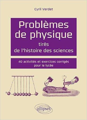 Livre gratuits Problèmes de Physique Tirés de l'Histoire des Sciences 40 Activités et Exercices Corrigés pour le Lycee pdf epub