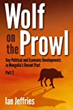 img - for Wolf on the Prowl: Key Political and Economic Developments in Mongolia's Recent Past (Volume 2) book / textbook / text book