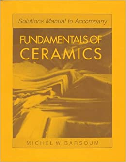 Solutions manual to accompany fundamentals of ceramics amazon solutions manual to accompany fundamentals of ceramics amazon michel w barsoum libri in altre lingue fandeluxe Images