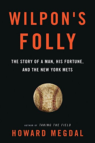 Wilpons Folly: The Story of a Man, His Fortune, and the New York Mets
