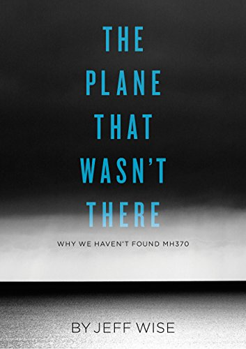 The Plane That Wasn't There: Why We Haven't Found Malaysia Airlines Flight 370 (Kindle Single) cover