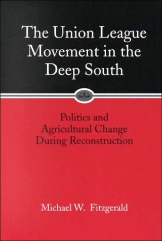 The Union League Movement in the Deep South: Politics and Agricultural Change During - Union Movement