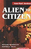 Alien to Citizen : Settling Migrants in Australia, 1945-75, Jordens, Ann-Mari, 1864484225