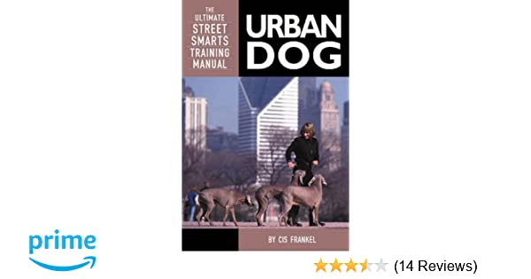 Urban Dog: The Ultimate Street Smarts Training Manual: Cis Frankel