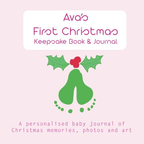 Christmas Memories Photo Book - Ava's First Christmas - Keepsake Book: a personalised baby journal of Christmas memories, photos, art and fun stuff
