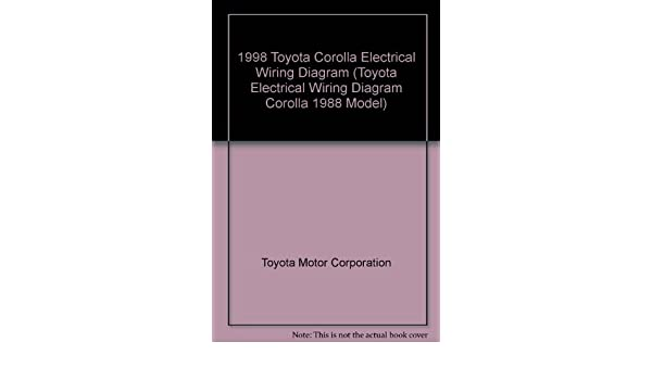 1998 toyota corolla electrical wiring diagram (toyota electrical wiring  diagram corolla 1988 model): toyota motor corporation: amazon com: books