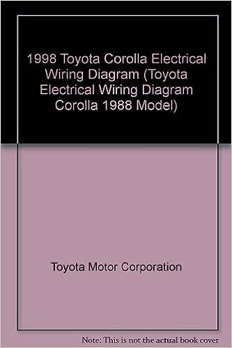 1998 Toyota Corolla Electrical Wiring Diagram (Toyota Electrical Wiring  Diagram Corolla 1988 Model): Toyota Motor Corporation: Amazon.com: BooksAmazon.com