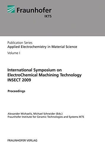 International Symposium on ElectroChemical Machining Technology INSECT 2009: Proceedings