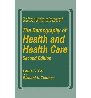 Download The Demography of Health and Health Care (Second Edition)[ THE DEMOGRAPHY OF HEALTH AND HEALTH CARE (SECOND EDITION) ] by Pol, Louis G. (Author) Nov-30-00[ Paperback ] ebook