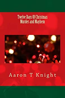 Twelve Days Of Christmas    Murder and Mayhem by [Knight, Aaron]