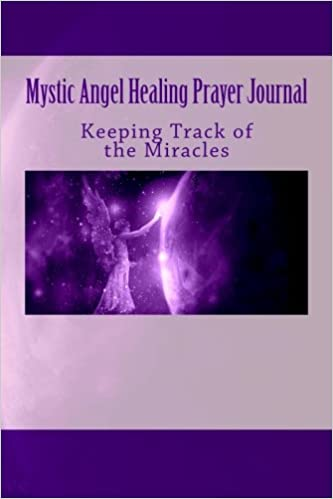Mystic Angel Healing Prayer Journal: Keeping Track of the Miracles