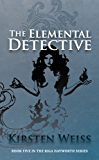 The Elemental Detective (A Riga Hayworth Paranormal Mystery Book 5)