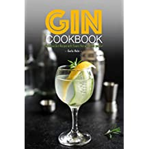 Gin Cookbook: Delicious Gin Recipes with Flavors that will Knock you Out