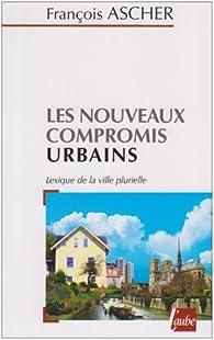 Les nouveaux compromis urbains : Lexique de la ville plurielle par François Ascher