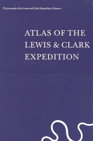 Lewis & Clark Expedition Map - Atlas of the Lewis & Clark Expedition (The Journals of the Lewis & Clark Expedition, Vol. 1)