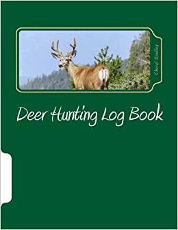 Deer Hunting Log Book: Cheryl L  Bradley: 9781976289309