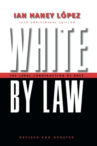 White by Law 10th Anniversary Edition: The Legal Construction of Race (Critical America) by New York University Press
