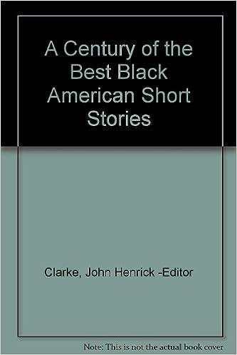 A Century Of The Best Black American Short Stories Clarke John Henrick Editor Amazon Com Books