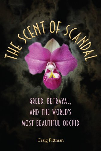 The Scent of Scandal: Greed, Betrayal, and the World's Most Beautiful Orchid (Florida History and (Beautiful Scent)