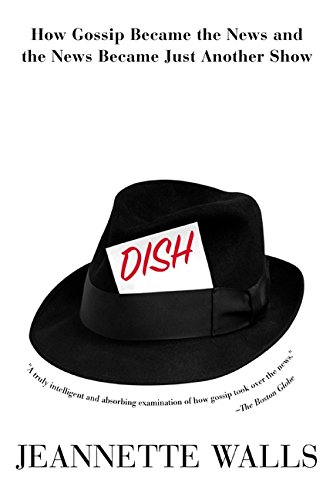 Book cover from Dish:: How Gossip Became the News and the News Became Just Another Show by Jeannette Walls